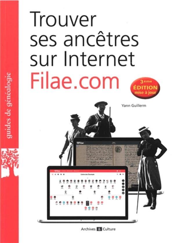 TROUVER SES ANCETRES SUR INTERNET : FILAE.COM (3E EDITION)