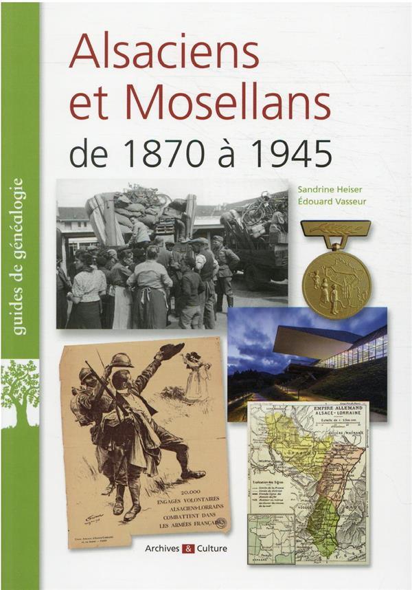 ALSACIENS ET MOSELLANS DE 1870 A 1945 HEISER/VASSEUR ARCHIVES CULT