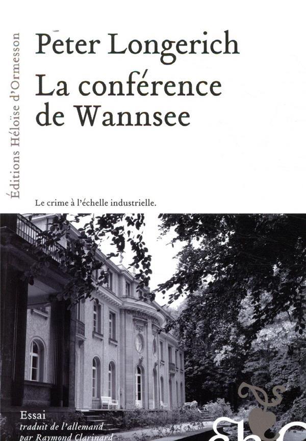 LA CONFERENCE DE WANNSEE LONGERICH PETER H D ORMESSON