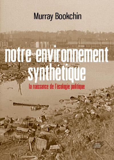 NOTRE ENVIRONNEMENT SYNTHETIQUE - LA NAISSA NCE DE L-ECOLOGIE POLITIQUE