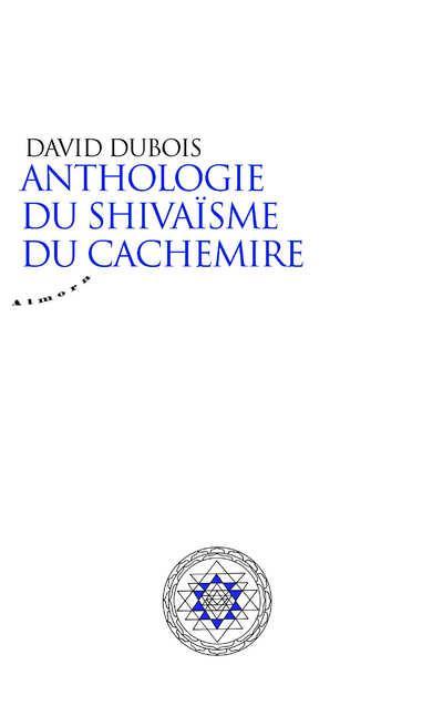 ANTHOLOGIE DU SHIVAISME DU CACHEMIRE
