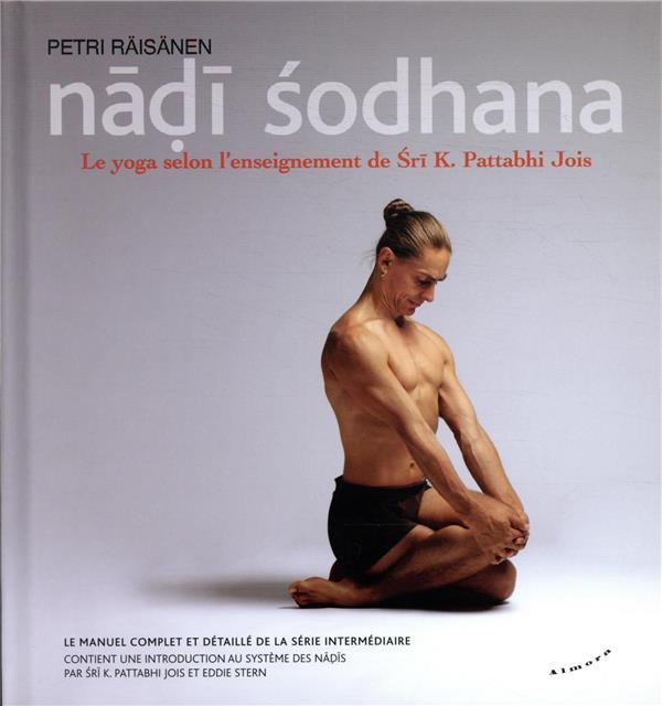 NADI SODHANA - LE YOGA SELON L'ENSEIGNEMENT DE SRI K. PATTABHI JOIS RAISANEN/BERG ALMORA