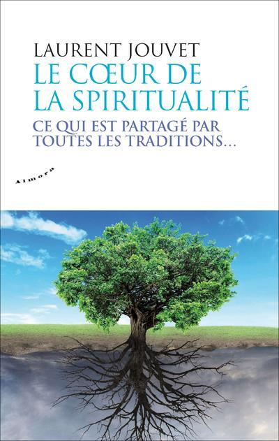 LE COEUR DE LA SPIRITUALITE  -  CE QUI EST PARTAGE PAR TOUTES LES TRADITIONS...
