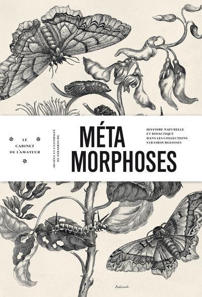 METAMORPHOSES - NUMERO 17 HISTOIRE NATURELLE ET DIDACTIQUE DANS LES COLLECTIONS STRASBOURGEOISES - V