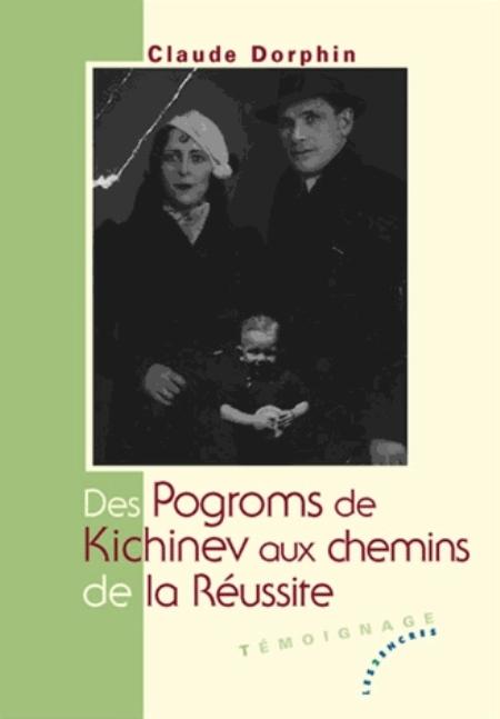 Dorphin Claude - Des pogroms de Kichinev aux chemins de la réussite