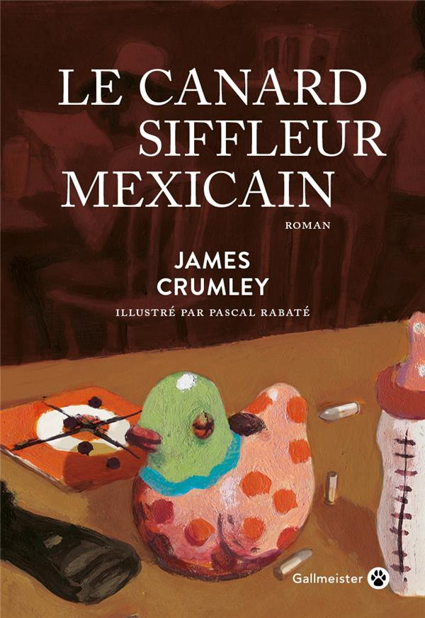 LE CANARD SIFFLEUR MEXICAIN CRUMLEY JAMES GALLMEISTER