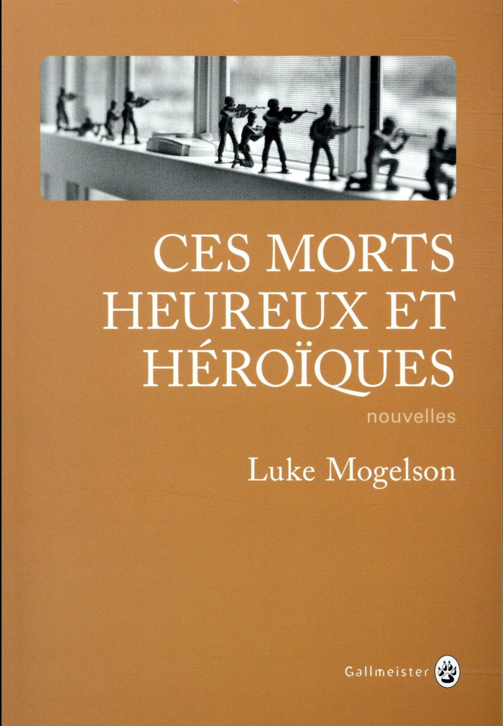 CES MORTS HEUREUX ET HEROIQUES MOGELSON LUKE GALLMEISTER