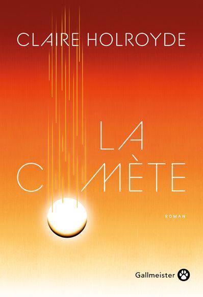 LA COMETE HOLROYDE CLAIRE GALLMEISTER