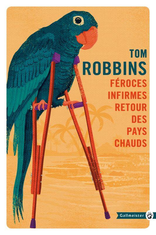 FEROCES INFIRMES RETOUR DES PAYS CHAUDS NED Robbins Tom Gallmeister