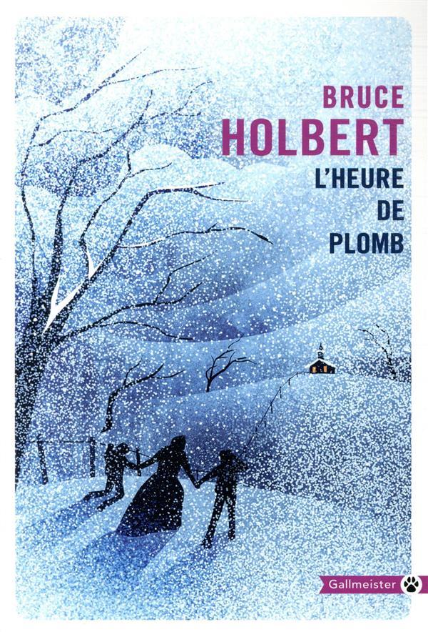 L'HEURE DE PLOMB HOLBERT BRUCE GALLMEISTER