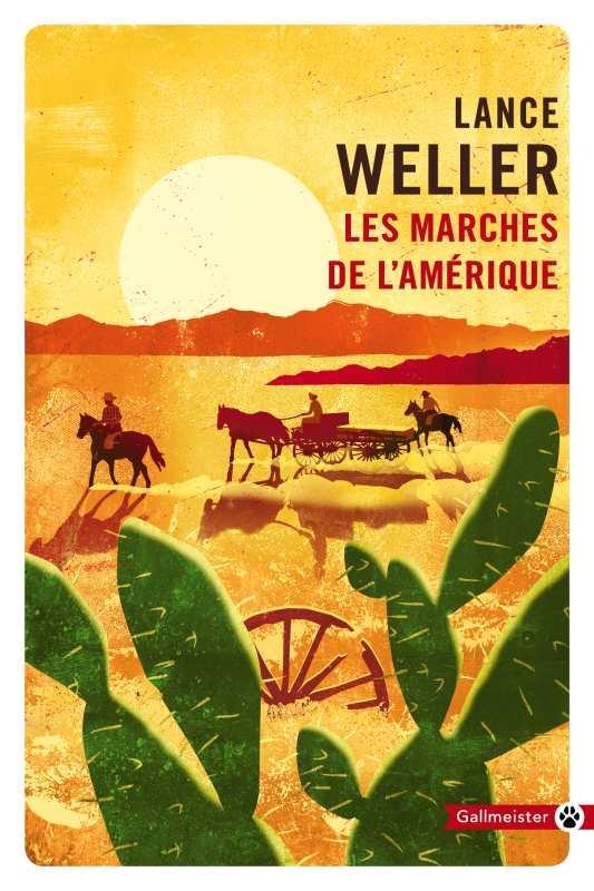 LES MARCHES DE L'AMERIQUE WELLER LANCE GALLMEISTER