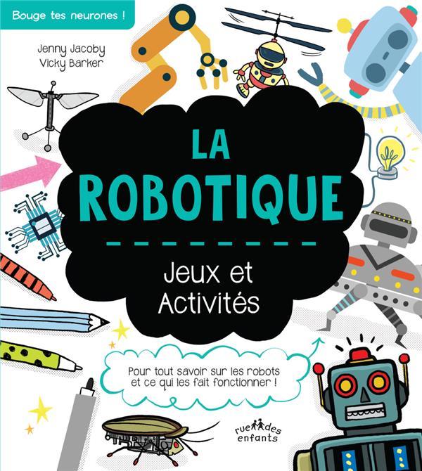 LA ROBOTIQUE  -  JEUX ET ACTIVITES JACOBY/BARKER CTP RUE ENFANTS