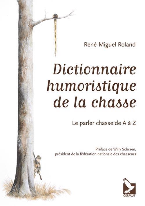 DICTIONNAIRE HUMORISTIQUE DE LA CHASSE - LE PARLER CHASSE DE A A Z  GERFAUT