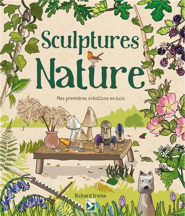 SCULPTURES NATURE  -  MES PREMIERES CREATIONS EN BOIS IRVINE RICHARD GERFAUT
