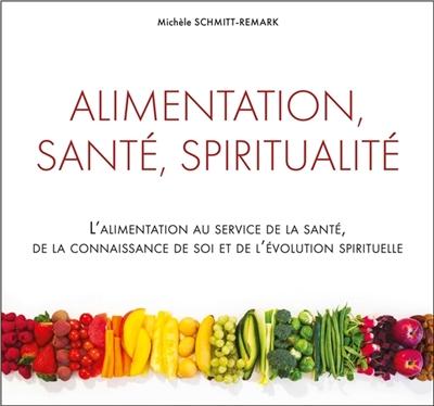 ALIMENTATION, SANTE, SPIRITUALITE - L'ALIMENTATION AU SERVICE DE LA SANTE, DE LA CONNAISSANCE DE SOI SCHMITT-REMARK M. Ecce