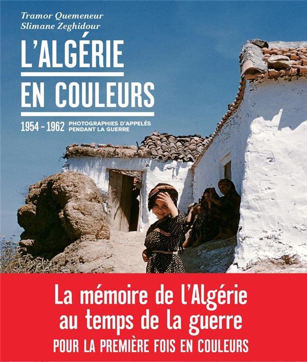L'ALGERIE EN COULEURS  -  PHOTOGRAPHIES D'APPELES PENDANT LA GUERRE  -  1954-1962 ZEGHIDOUR SLIMANE ARENES