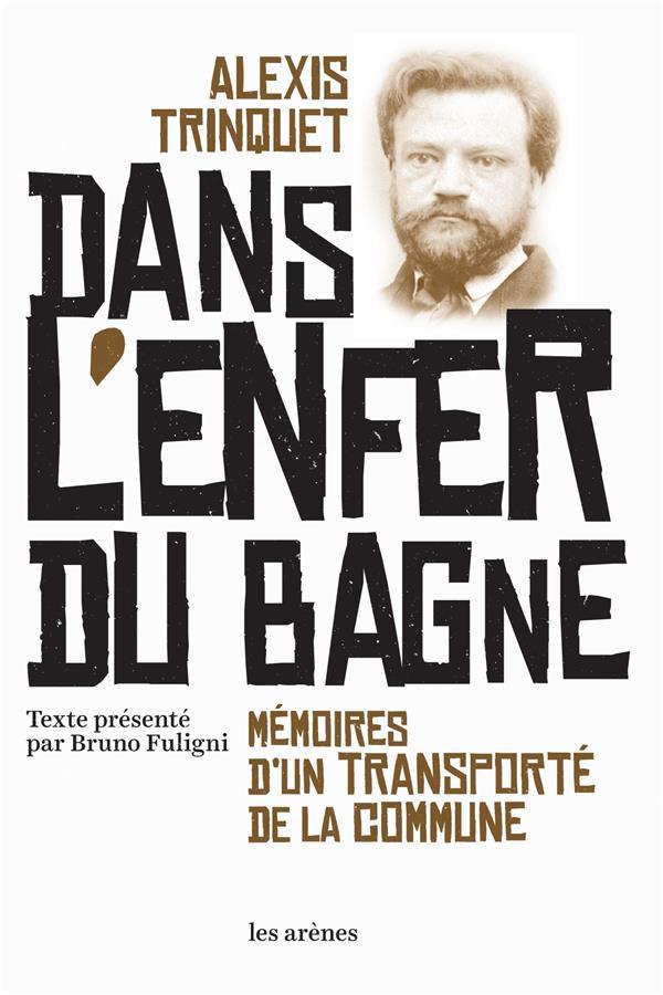 DANS L'ENFER DU BAGNE  -  MEMOIRES D'UN TRANSPORTE DE LA COMMUNE
