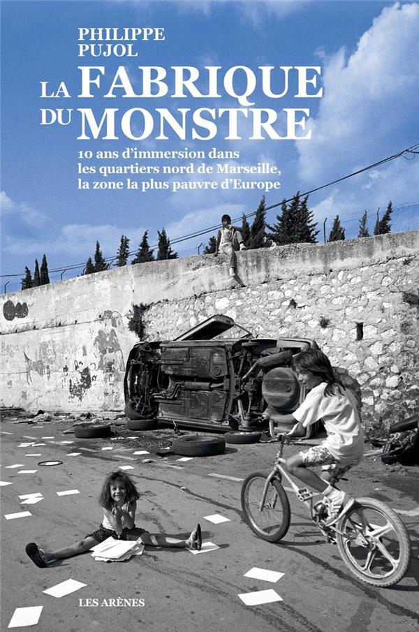 Pujol Philippe - La fabrique du monstre