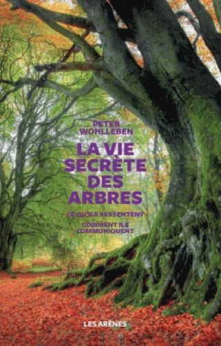 LA VIE SECRETE DES ARBRES WOHLLEBEN, PETER Les Arènes