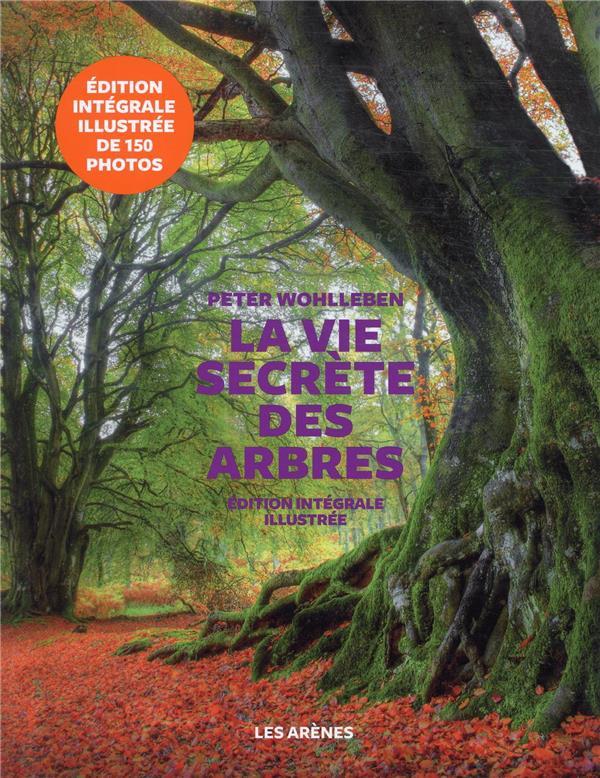 LA VIE SECRETE DES ARBRES : EDITION INTEGRA WOHLLEBEN, PETER ARENES