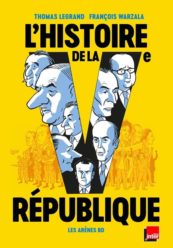 L'HISTOIRE DE LA VE REPUBLIQUE EN BD LEGRAND/WARZALA ARENES