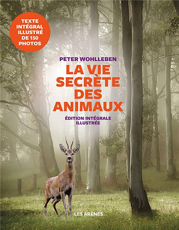 LA VIE SECRETE DES ANIMAUX - EDITION ILLUSTREE WOHLLEBEN PETER ARENES