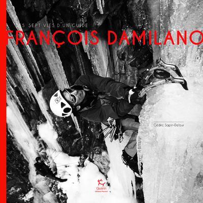 FRANCOIS DAMILANO  -  LES SEPT VIES D'UN GUIDE SAPIN-DEFOUR CEDRIC GUERIN
