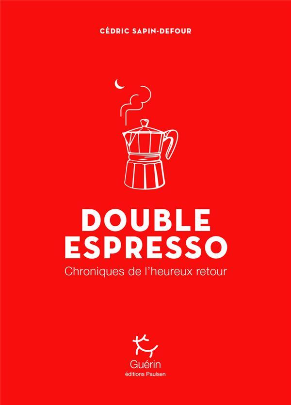 DOUBLE ESPRESSO  -  CHRONIQUES DE L'HEUREUX RETOUR