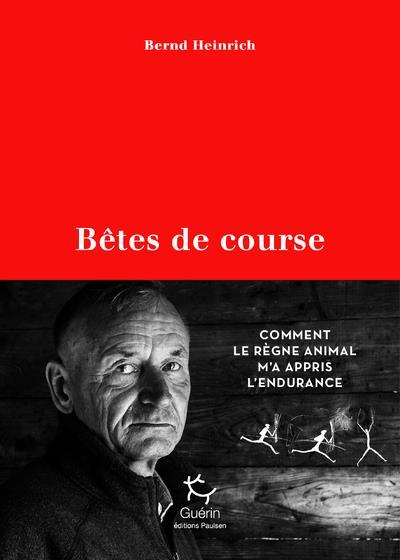 BETES DE COURSE  -  COMMENT LE REGNE ANIMAL M'A APPRIS L'ENDURANCE