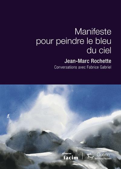 MANIFESTE POUR PEINDRE LE BLEU DU CIEL ROCHETTE/GABRIEL GUERIN