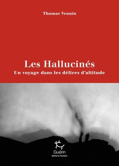LES HALLUCINES - UN VOYAGE DANS LES DELIRES D'ALTITUDE VENNIN THOMAS GUERIN