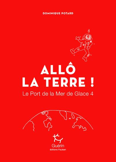 LE PORT DE LA MER DE GLACE T.4  -  ALLO LA TERRE !
