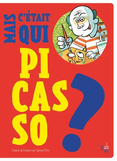 C'ETAIT QUI PABLO PICASSO ? SFEZ, SAMUEL FRIMOUSSE
