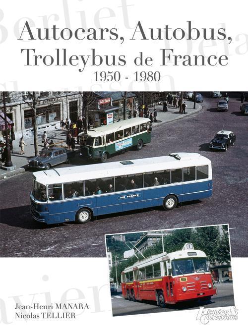 AUTOCARS, AUTOBUS, TROLLEYBUS DE FRANCE, 1950-1980 JEAN-HENRI MANARA, N Histoire et collections