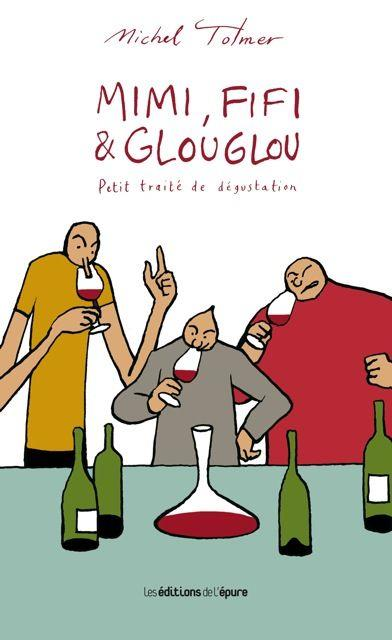 MIMI, FIFI ET GLOUGLOU - PETIT TRAITE DE DEGUSTATION TOLMER MICHEL Ed. de l'Epure