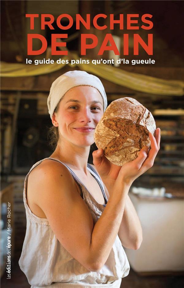 TRONCHES DE PAIN - LE GUIDE DES PAINS QUI ONT D'LA GUEULE CAU, CECILE / NICOALS-BRION, G Ed. de l'Epure