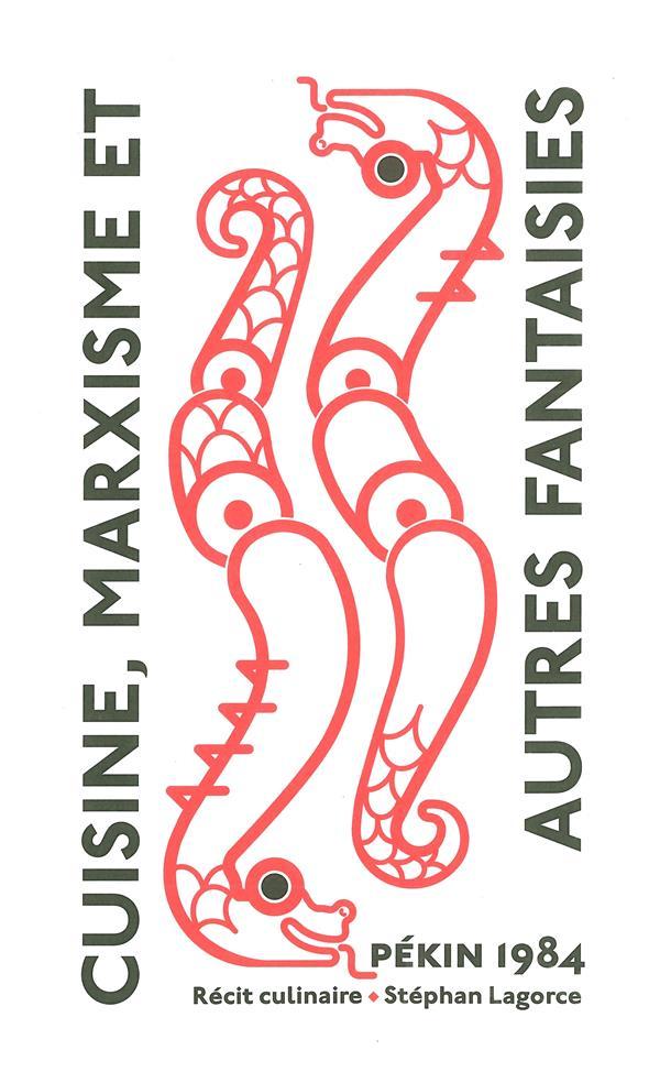 CUISINE, MARXISME ET AUTRES FANTAISIES - PEKIN 1984 : UN RECIT CULINAIRE