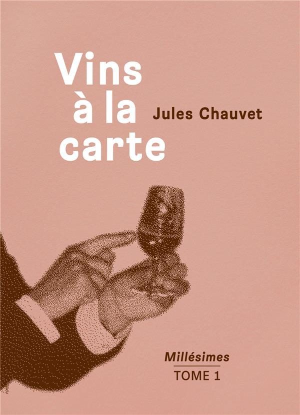 VINS A LA CARTE - MILLESIMES TOME 1
