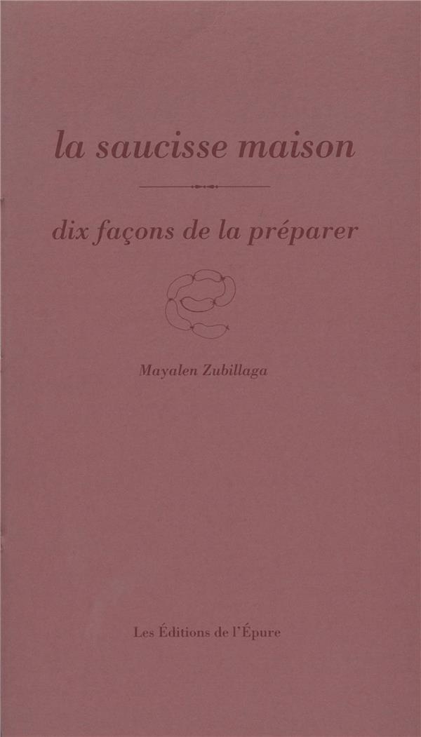 LA SAUCISSE MAISON, DIX FACONS DE LA PREPARER