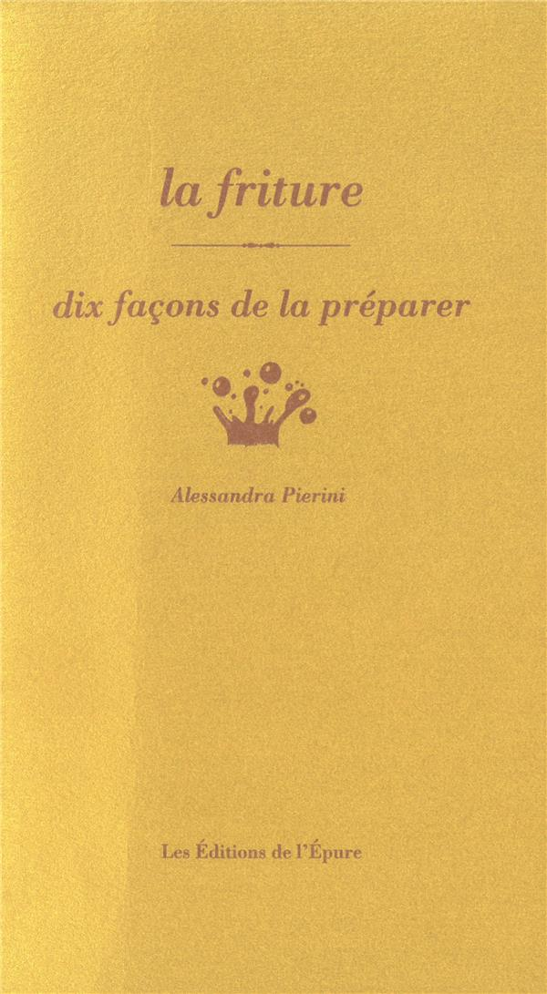 LA FRITURE, DIX FACONS DE LA P PIERINI ALESSANDRA EPURE