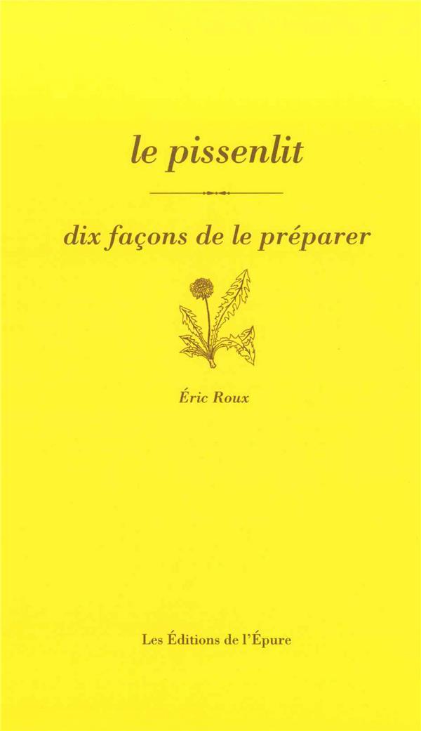 LE PISSENLIT, DIX FACONS DE LE PREPARER
