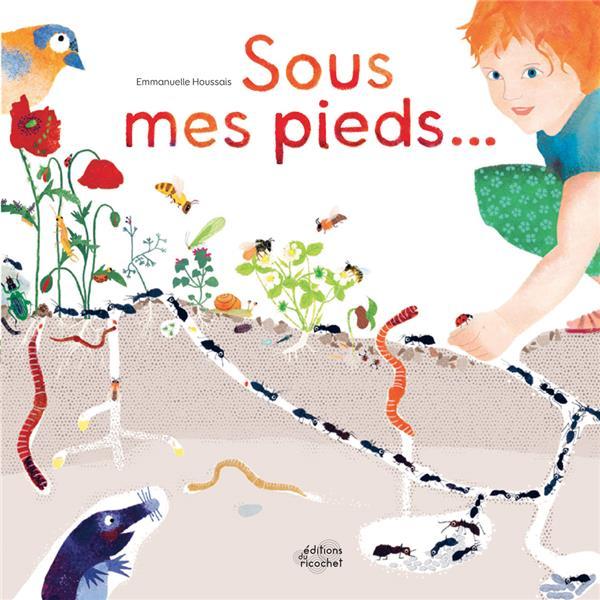 SOUS MES PIEDS... Houssais Emmanuelle Ed. du Ricochet