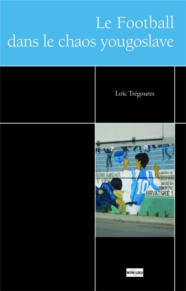 LE FOOTBALL ET LE CHAOS YOUGOSLAVE