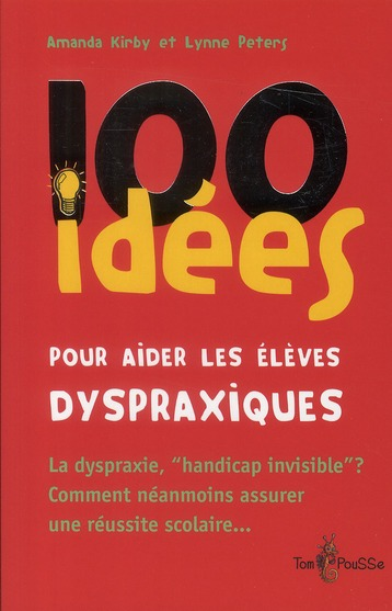 100 IDEES POUR AIDER LES ELEVES DYSPRAXIQUES KIRBY  PETERS TOM POUSSE