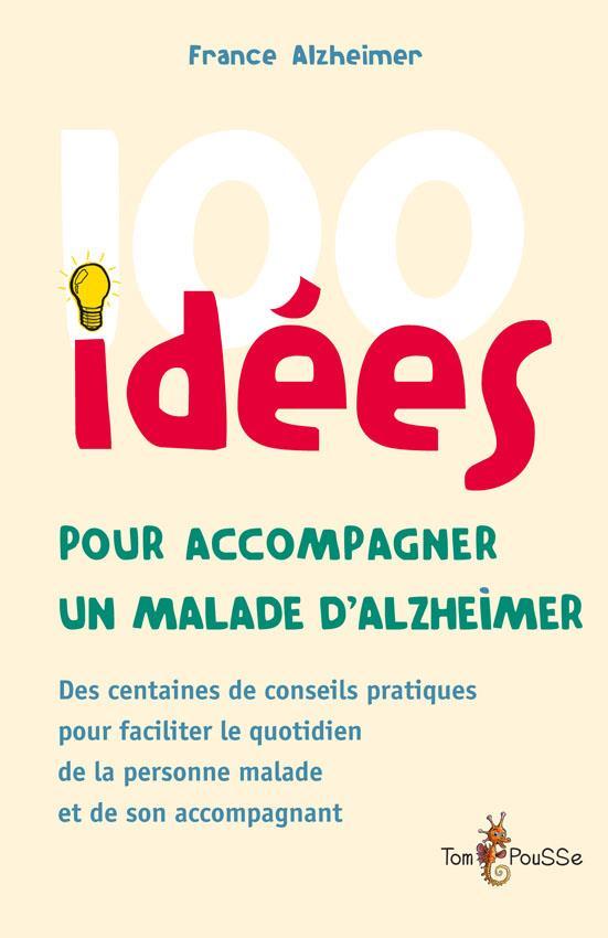 100 idées pour accompagner une personne malade d'Alzheimer France-Alzheimer et maladies apparentées Tom pousse