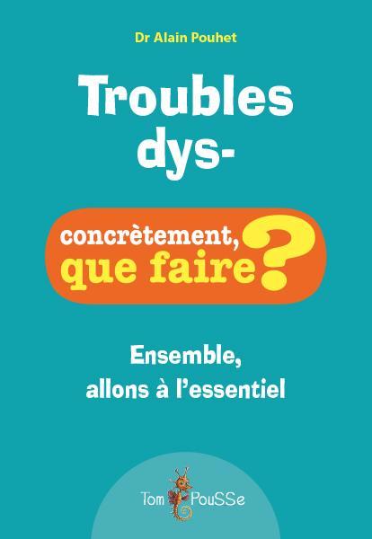 TROUBLES DYS-  -  CONCRETEMENT, QUE FAIRE ? POUHET ALAIN TOM POUSSE