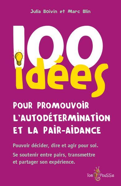 100 IDEES  -  100 IDEES POUR PROMOUVOIR L'AUTODETERMINATION ET LA PAIR-AIDANCE BOIVIN, JULIA  TOM POUSSE