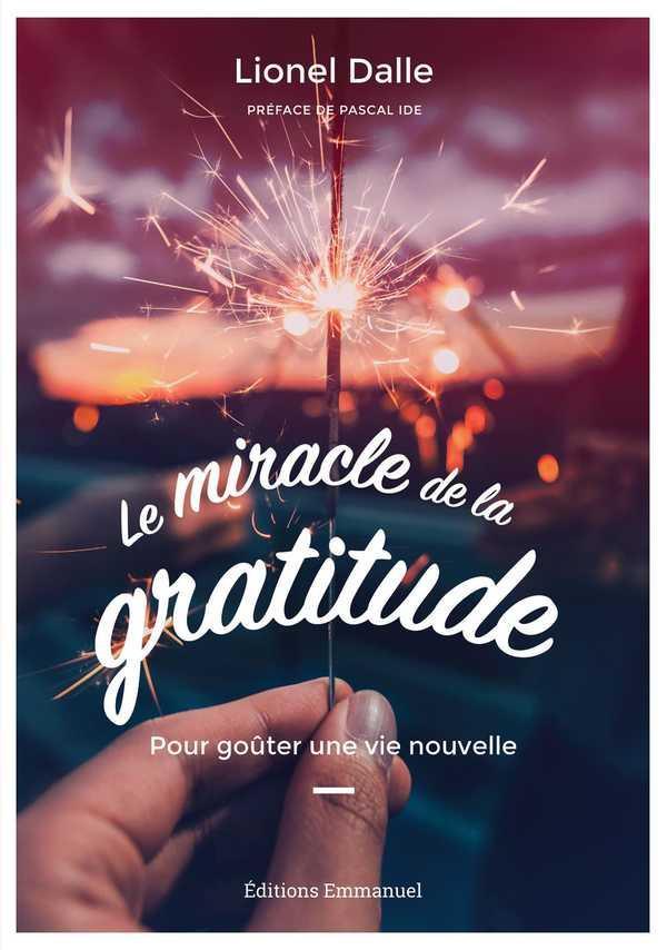 LE MIRACLE DE LA GRATITUDE  -  POUR GOUTER UNE VIE NOUVELLE