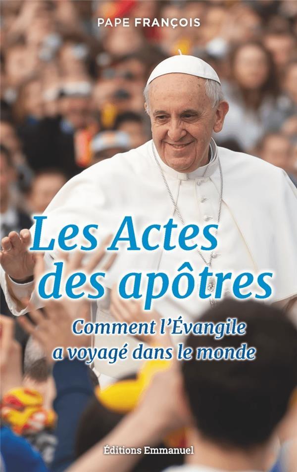 LES ACTES DES APOTRES  -  COMMENT L'EVANGILE A VOYAGE DNAS LE MONDE