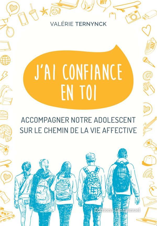 J'AI CONFIANCE EN TOI  -  ACCOMPAGNER NOTRE ADOLESCENT SUR LE CHEMIN DE LA VIE AFFECTIVE